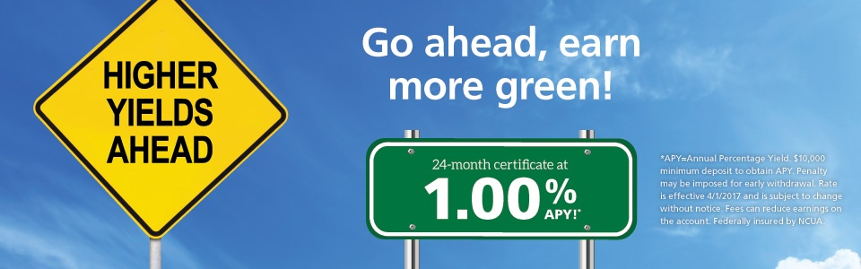 Earn a 1% APY on 24 month Certificates. Minimum Balance $10,000. Click for additional disclosures.